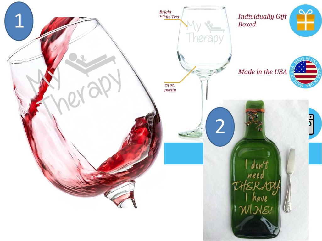 "1. Funny Wine Glass ""My Therapy"" - click here http://amzn.to/1PDM1JG 2. Funny Wine Glass: I don't need THERAPY – click here http://amzn.to/1QjM6Wr"