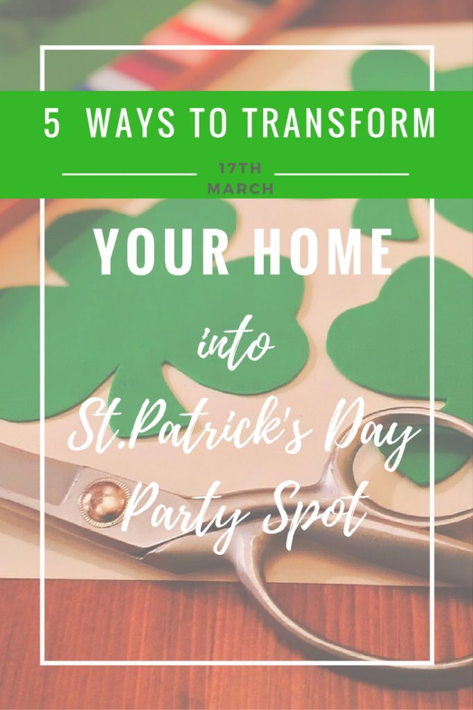 5 ways to transform your your home into st particks day party spot